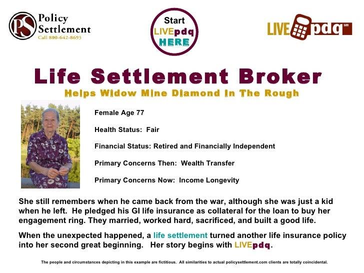 <ul><li>Life Settlement Broker   </li></ul><ul><li>Helps Widow Mine Diamond In The Rough </li></ul>Female Age 77 Health St...