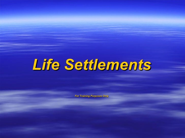 Life Settlements For Training Purposes Only