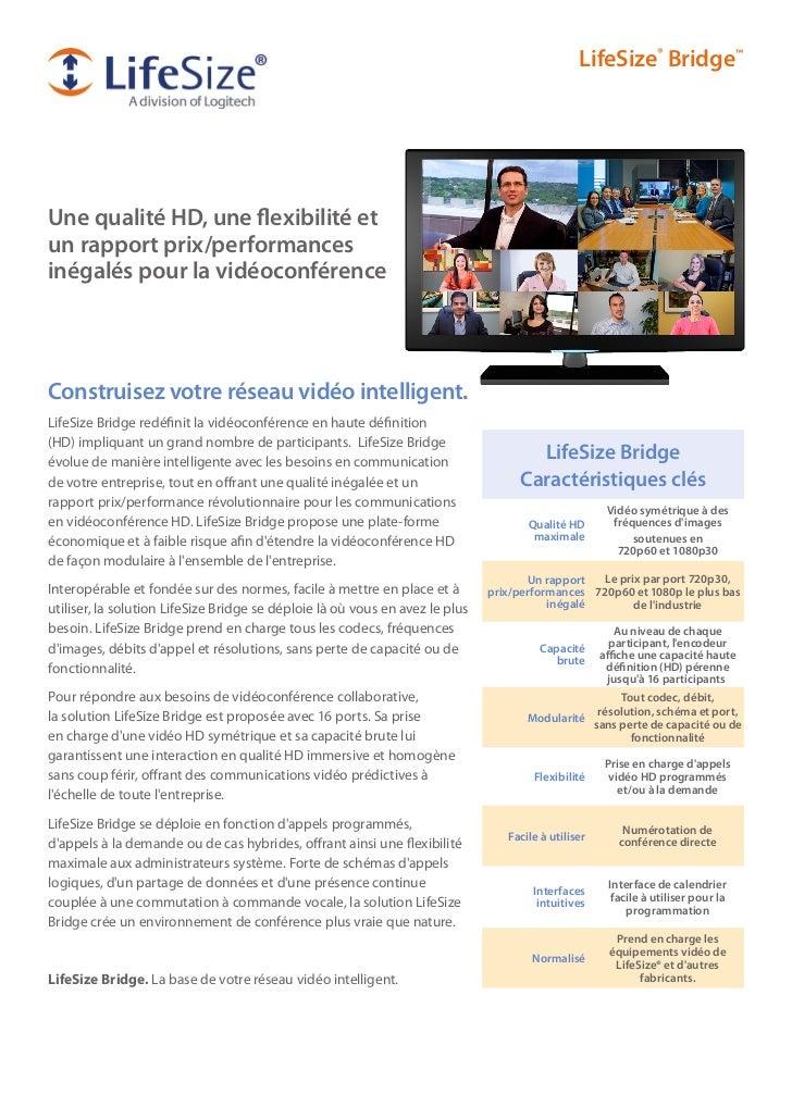 LifeSize® Bridge™Une qualité HD, une flexibilité etun rapport prix/performancesinégalés pour la vidéoconférenceConstruisez...
