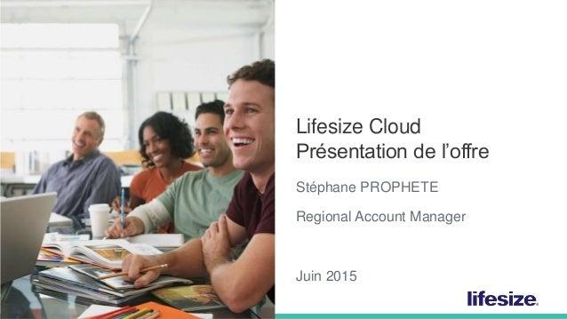 1 © 2014 Lifesize, a division of Logitech. All Rights Reserved. Confidential. Lifesize Cloud Présentation de l'offre Stéph...