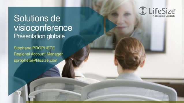 1 © Logitech. All Rights Reserved. Confidential.Solutions devisioconferencePrésentation globaleStéphane PROPHETERegional A...