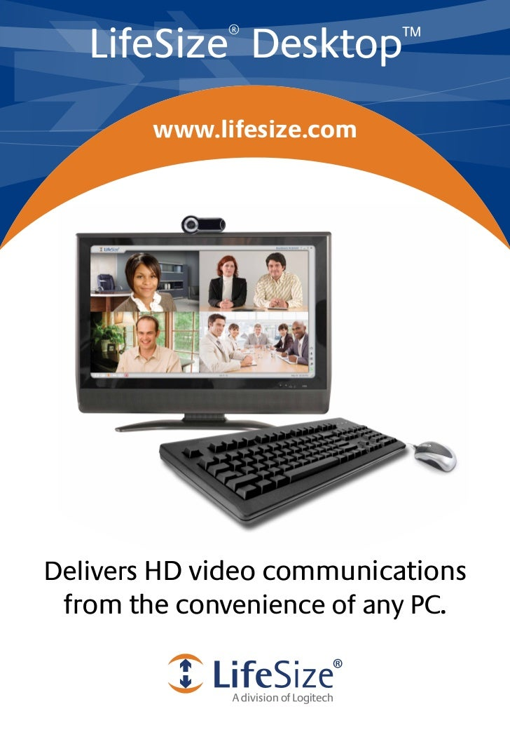 LifeSize Desktop             ®             ™        www.lifesize.comDelivers HD video communications from the convenience ...