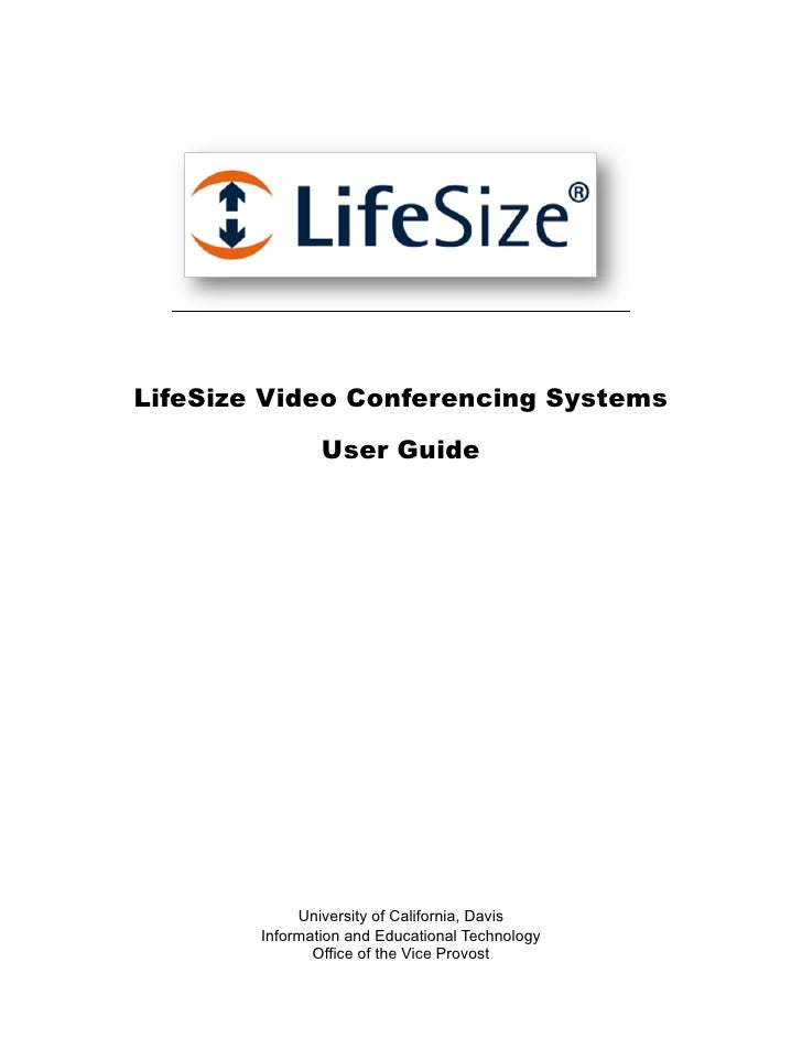 LifeSize Video Conferencing Systems                 User Guide                  University of California, Davis         In...