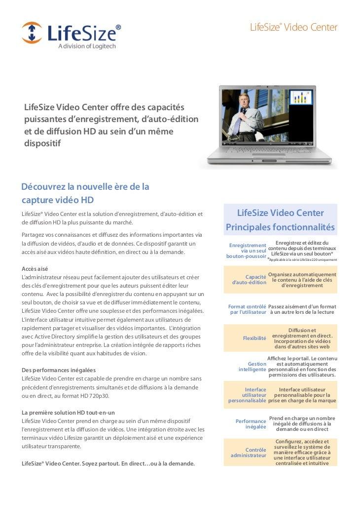 LifeSize® Video CenterLifeSize Video Center offre des capacitéspuissantes d'enregistrement, d'auto-éditionet de diffusion ...
