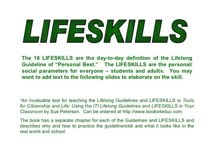 """LIFESKILLS The 18 LIFESKILLS are the day-to-day definition of the Lifelong Guideline of """"Personal Best.""""  The LIFESKILLS a..."""