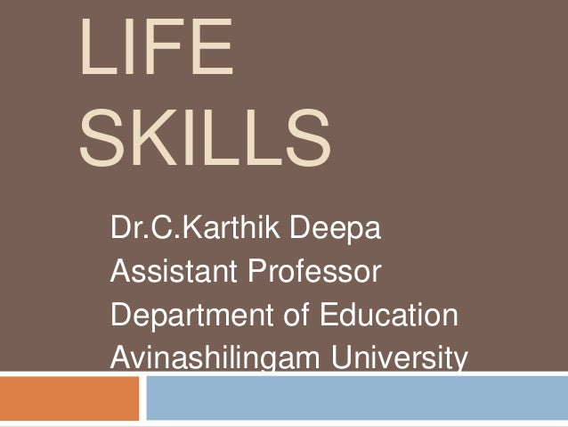 LIFE  SKILLS  Dr.C.Karthik Deepa  Assistant Professor  Department of Education  Avinashilingam University