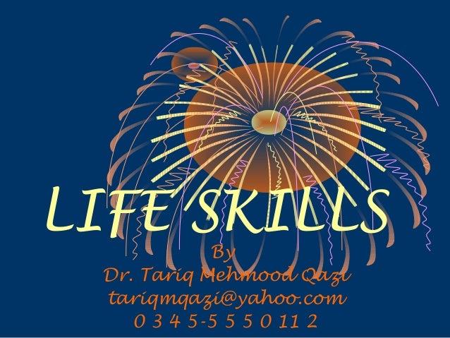 LIFE SKILLS By Dr. Tariq Mehmood Qazi tariqmqazi@yahoo.com 0 3 4 5-5 5 5 0 11 2
