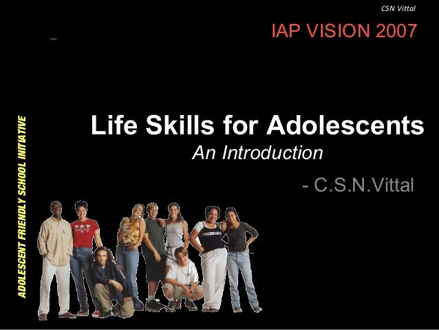 CSN Vittal  ADOLESCENT FRIENDLY SCHOOL INITIATIVE  IAP VISION 2007  Life Skills for Adolescents An Introduction - C.S.N.Vi...