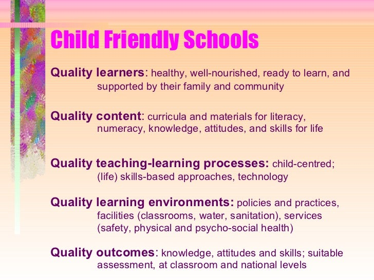 a child friendly school Cfs - the child friendly school is a place where the children have desire to come and learn the environment of school must be healthy, loving and appealing .