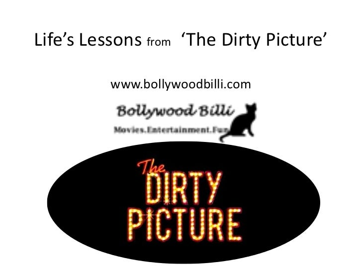 Life's Lessons from 'The Dirty Picture'          www.bollywoodbilli.com