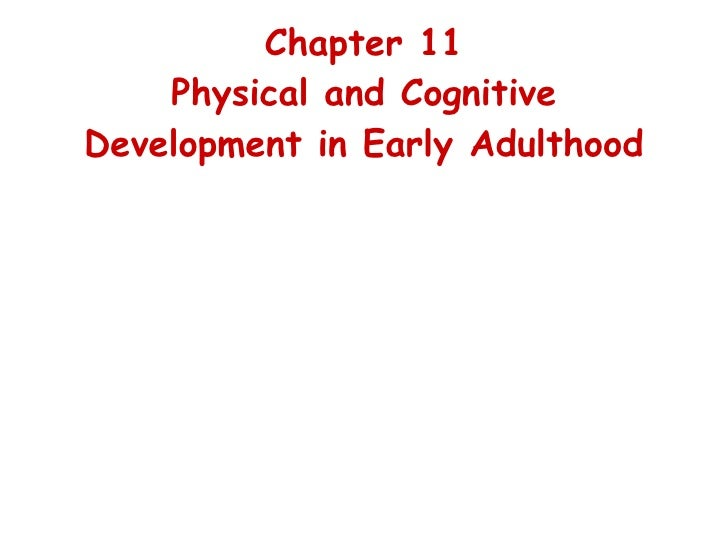 Chapter 11 Physical and Cognitive Development in Early Adulthood © 2006 Pearson Education/Prentice-Hall Publishing
