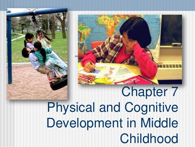 1 Chapter 7 Physical and Cognitive Development in Middle Childhood