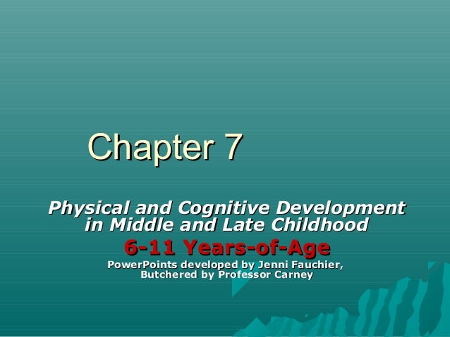 Chapter 7 Physical and Cognitive Development in Middle and Late Childhood  6-11 Years-of-Age  PowerPoints developed by Jen...