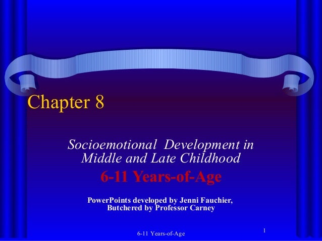 Chapter 8 Socioemotional Development in Middle and Late Childhood  6-11 Years-of-Age PowerPoints developed by Jenni Fauchi...