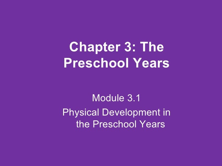 Chapter 3: The Preschool Years Module 3.1 Physical Development in the Preschool Years