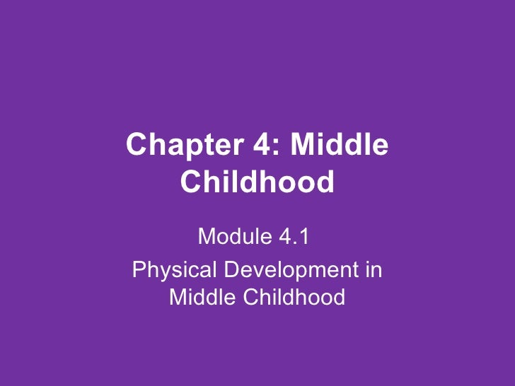 Chapter 4: Middle Childhood Module 4.1  Physical Development in Middle Childhood