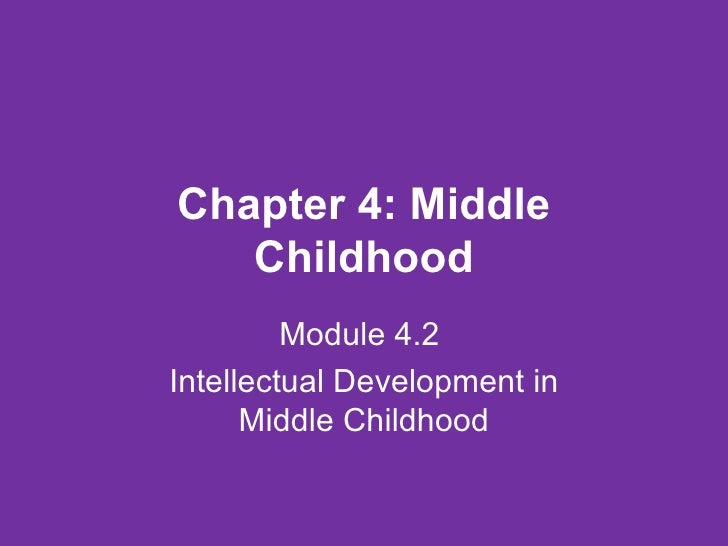 Chapter 4: Middle Childhood Module 4.2  Intellectual Development in Middle Childhood
