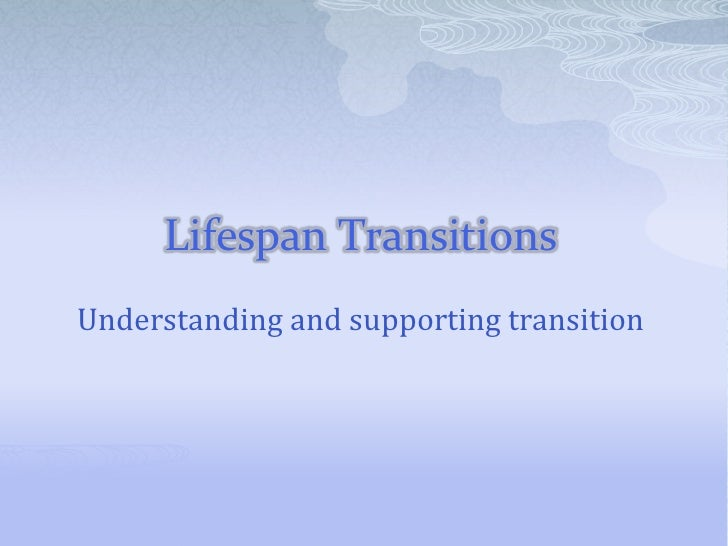 Lifespan TransitionsUnderstanding and supporting transition