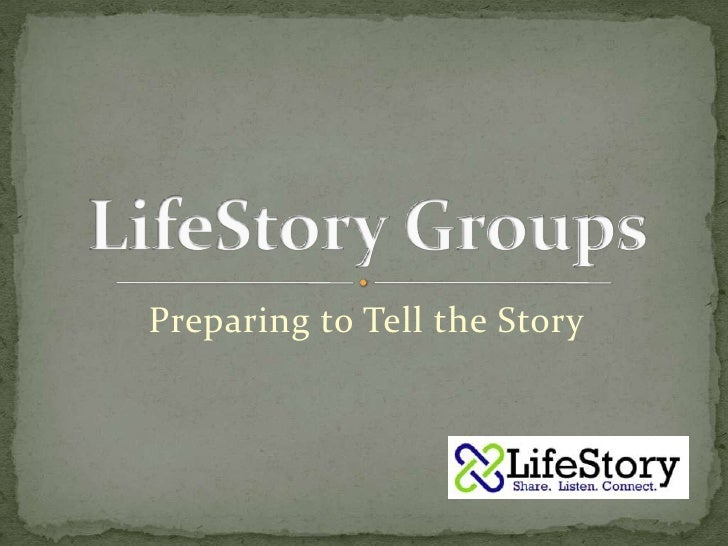 Preparing to Tell the Story<br />LifeStory Groups<br />