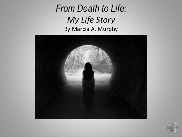From Death to Life: My Life Story By Marcia A. Murphy 1
