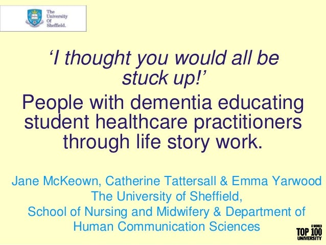 'I thought you would all be stuck up!' People with dementia educating student healthcare practitioners through life story ...