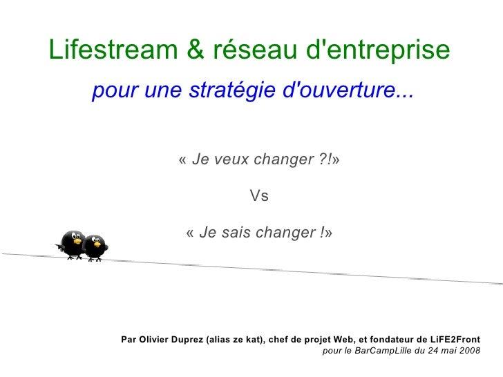 Lifestream & réseau d'entreprise    pour une stratégie d'ouverture...                    «Je veux changer?!»            ...