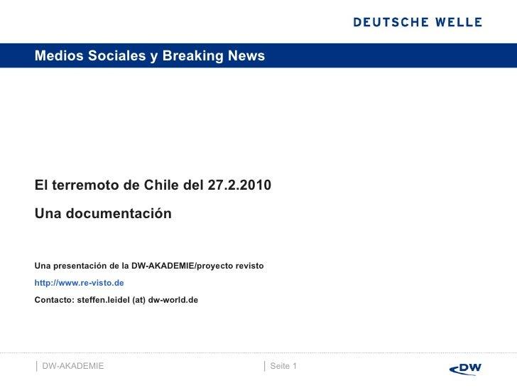 Medios Sociales y Breaking News <ul><li>El terremoto de Chile del 27.2.2010  </li></ul><ul><li>Una documentación  </li></u...