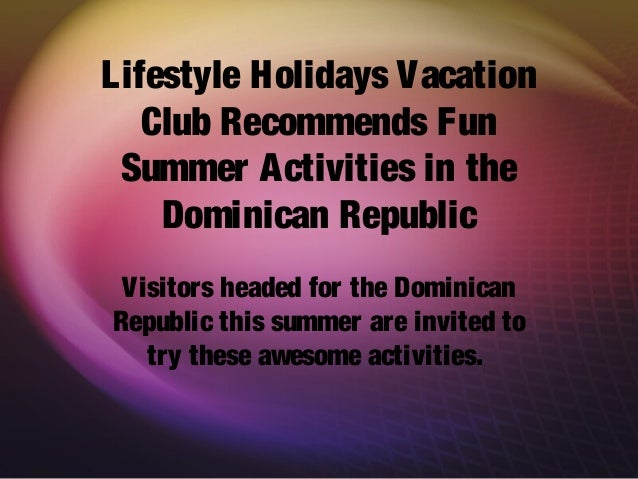 Lifestyle Holidays Vacation Club Recommends Fun Summer Activities in the Dominican Republic Visitors headed for the Domini...