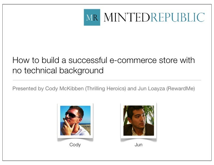 How to build a successful e-commerce store withno technical backgroundPresented by Cody McKibben (Thrilling Heroics) and J...
