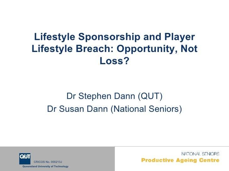 Lifestyle Sponsorship and Player Lifestyle Breach: Opportunity, Not Loss? Dr Stephen Dann (QUT) Dr Susan Dann (National Se...