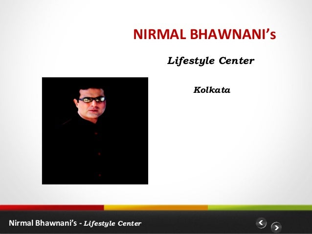 NIRMAL BHAWNANI's                                       Lifestyle Center                                           Kolkata...