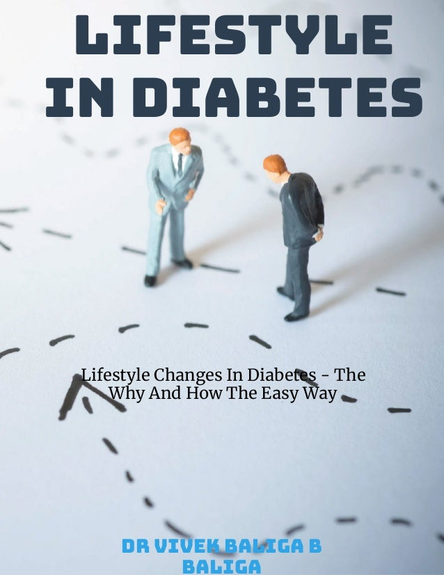 Lifestyle Changes In Diabetes - The Why And How The Easy Way Dr Vivek Baliga B Baliga Lifestyle In Diabetes