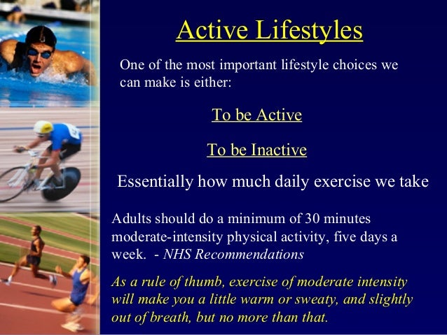 Active Lifestyles One of the most important lifestyle choices we can make is either:                 To be Active         ...