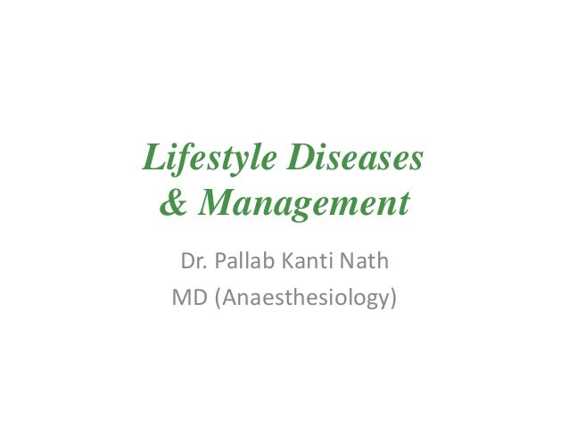 Lifestyle Diseases & Management Dr. Pallab Kanti Nath MD (Anaesthesiology)