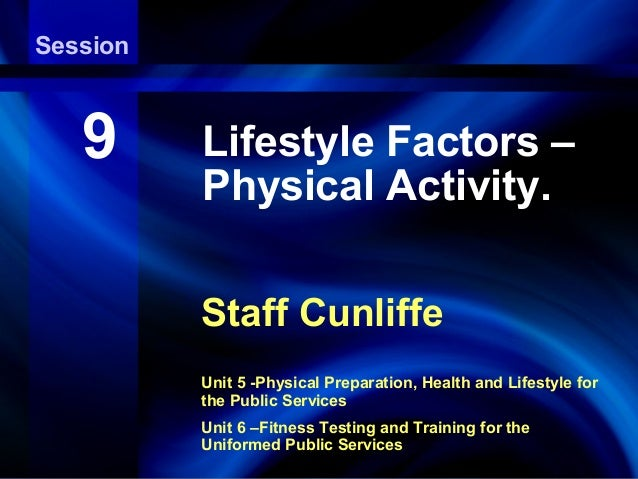 SessionAerobic Endurance Exercise Training   9      Lifestyle Factors –          Physical Activity.          Staff Cunliff...