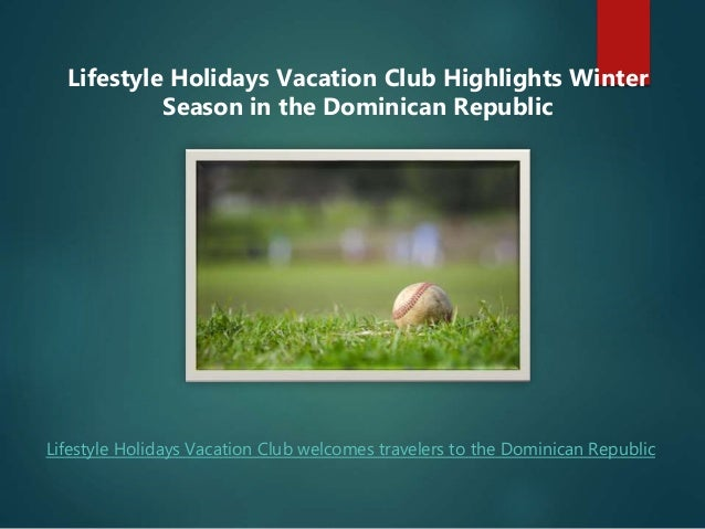 Lifestyle Holidays Vacation Club Highlights Winter Season in the Dominican Republic Lifestyle Holidays Vacation Club welco...
