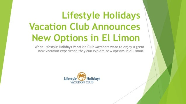 Lifestyle Holidays Vacation Club Announces New Options in El Limon When Lifestyle Holidays Vacation Club Members want to e...