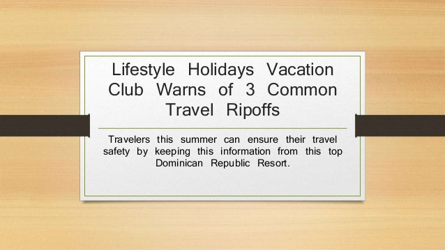 Lifestyle Holidays Vacation Club Warns of 3 Common Travel Ripoffs Travelers this summer can ensure their travel safety by ...