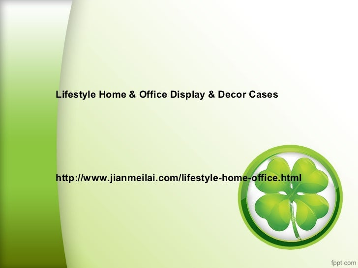 Lifestyle Home & Office Display & Decor Caseshttp://www.jianmeilai.com/lifestyle-home-office.html