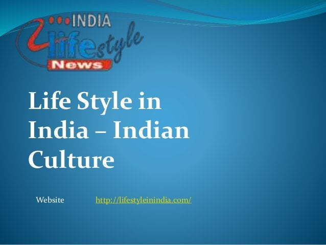 Life Style in India – Indian Culture Website http://lifestyleinindia.com/