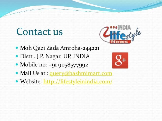 Contact us  Moh Qazi Zada Amroha-244221  Distt . J.P. Nagar, UP, INDIA  Mobile no: +91 9058577992  Mail Us at : query@...