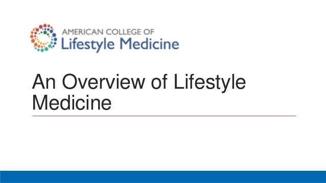 An Overview of Lifestyle Medicine DEXTER W. SHURNEY, MD, MBA, MPH, FACLM PRESIDENT-ELECT ACLM