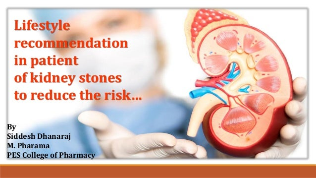 Lifestyle recommendation in patient of kidney stones to reduce the risk… By Siddesh Dhanaraj M. Pharama PES College of Pha...