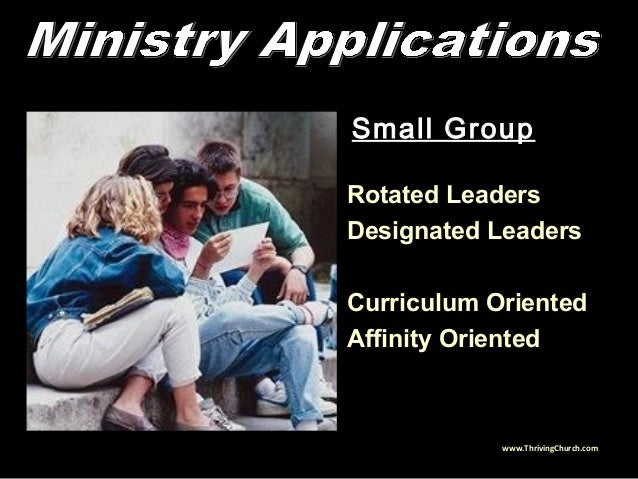 Small Group Rotated Leaders Designated Leaders Curriculum Oriented Affinity Oriented www.ThrivingChurch.com