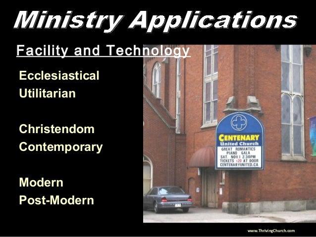 Facility and Technology Ecclesiastical Utilitarian Christendom Contemporary Modern Post-Modern www.ThrivingChurch.com