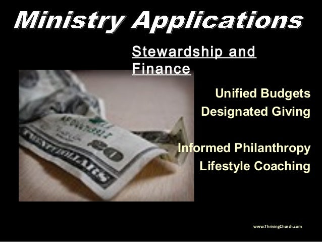 Stewardship and Finance Unified Budgets Designated Giving Informed Philanthropy Lifestyle Coaching www.ThrivingChurch.com
