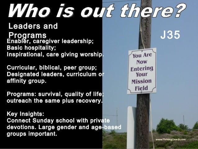 Enabler, caregiver leadership; Basic hospitality; Inspirational, care giving worship. Curricular, biblical, peer group; De...