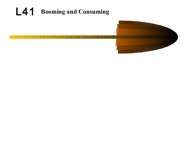 L41 Booming and Consuming