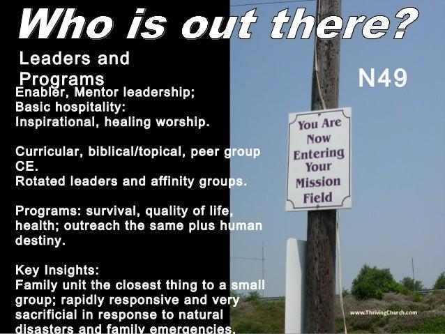 Enabler, Mentor leadership; Basic hospitality: Inspirational, healing worship. Curricular, biblical/topical, peer group CE...