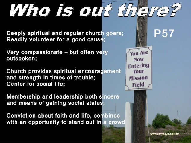 Deeply spiritual and regular church goers; Readily volunteer for a good cause; Very compassionate – but often very outspok...
